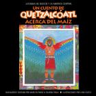 Un cuento de Quetzalcoatl Acerca del Maiz: Acerca del Maiz (Quetzalcóatl Tales Series) Cover Image
