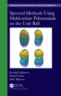 Spectral Methods Using Multivariate Polynomials on the Unit Ball (Chapman & Hall/CRC Monographs and Research Notes in Mathemat) Cover Image