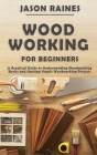Woodworking for Beginners: A Practical Guide to Understanding Woodworking Basics and Starting Simple Woodworking Projects Cover Image