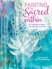 Painting the Sacred Within: Art Techniques to Express Your Authentic Inner Voice Cover Image