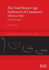 The Final Bronze Age Settlement of Casalmoro (Mantua, Italy): Finds and chronology (International #3014) Cover Image