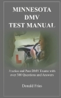 Minnesota DMV Test Manual: Practice and Pass DMV Exams with over 300 Questions and Answers Cover Image