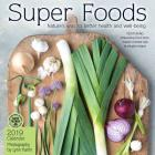 Super Foods 2019 Wall Calendar: Nature's Way to Better Health and Well-Being Cover Image