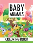 Baby Animals Coloring Book: Amazing Animals Coloring Book, Stress Relieving and Relaxation Coloring Book with Beautiful Illustrations of Animals a Cover Image