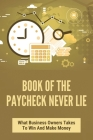 Book Of The Paycheck Never Lie: What Business Owners Takes To Win And Make Money: Competitive Edge In Business Plan Cover Image
