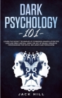 Dark Psychology 101: Learn Five Secret Techniques of Forbidden Manipulation for Limitless Mind Control Using the Art of Neuro-linguistic Pr Cover Image