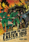 Blood Upon the Rose: Easter 1916: The Rebellion That Set Ireland Free Cover Image