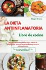 La DIETA ANTIINFLAMATORIA Libro de cocina I The ANTI-INFLAMMATORY DIET Cookbook (Spanish Edition): Recetas deliciosas y fáciles para reducir la inflam Cover Image