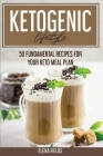 Ketogenic Lifestyle: 50 Fundamental Recipes For Your Keto Meal Plan Cover Image