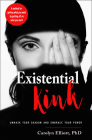 Existential Kink: Unmask Your Shadow and Embrace Your Power (A method for getting what you want by getting off on what you don't) Cover Image