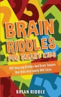 Brain Riddles For Smart Kids: 200 Amazing Riddles And Brain Teasers That Kids And Family Will Enjoy Cover Image