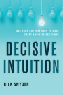 Decisive Intuition: Use Your Gut Instincts to Make Smart Business Decisions Cover Image