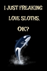 I Just Freaking Love Orcas, Ok?: Orcinus Orca Killer Whale Awesome Killer Whale Orca Dolphin Gift Journal 6