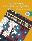 Tapestries, Fabrics, and Quilts: Coloring for Everyone (Creative Stress Relieving Adult Coloring) Cover Image