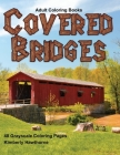 Adult Coloring Books Covered Bridges: Life Escapes Coloring Books for Adults with 48 Grayscale Coloring Pages of Colored Bridges found in Beautiful Sc Cover Image