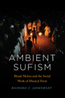 Ambient Sufism: Ritual Niches and the Social Work of Musical Form (Chicago Studies in Ethnomusicology) Cover Image