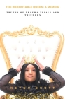 The Indomitable Queen: A Memoir: Truths of Trauma, Trials, and Triumphs Cover Image