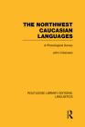 The Northwest Caucasian Languages (Rle Linguistics F: World Linguistics): A Phonological Survey (Routledge Library Editions: Linguistics #54) Cover Image