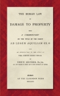 The Roman Law of Damage to Property (1886): Being a Commentary on the Title of the Digest Ad Legem Aquiliam (IX. 2) with an Introduction to the Study Cover Image