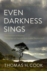 Even Darkness Sings: From Auschwitz to Hiroshima: Finding Hope and Optimism in the Saddest Places on Earth Cover Image