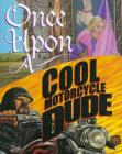 Once Upon a Cool Motorcycle Dude Cover Image