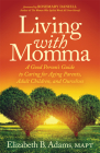 Living with Momma: A Good Person's Guide to Caring for Aging Parents, Adult Children, and Ourselves Cover Image