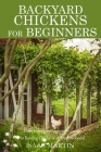 Backyard Chickens for Beginners: Comprehensive Beginner's Guide to Raising Chickens in Your Backyard Cover Image