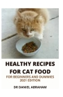 Healthy Recipes for Cat Foods for Beginners and Dummies. 2021 Edition Cover Image