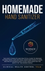 Homemade Hand Sanitizer: The most complete and practical guide to prepare antibacterial and antiviral hand sanitizers at home. Recipes of disin Cover Image