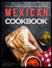 Mexican Cookbook: Stay Home and Relax with Cooking Mexican Recipes Cover Image