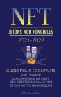 NFT (Jetons Non Fongibles) 2021-2022: Guide pour Débutants sur l'Avenir du Commerce de l'Art, des Objets de Collection et des Actifs Numériques (OpenS Cover Image