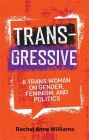 Transgressive: A Trans Woman on Gender, Feminism, and Politics Cover Image
