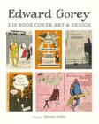 Edward Gorey: His Book Cover Art & Design Cover Image