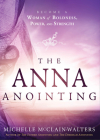 The Anna Anointing: Become a Woman of Boldness, Power and Strength Cover Image