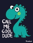 Call Me Cool Dude: Lined Notebook (8.5 x 11 Inches) 110 Pages Cover Image