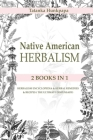 Native American Herbalism: 2 BOOKS IN 1: Herbalism Encyclopedia & Herbal Remedies & Recipes ( The Ultimate Dispensary) Cover Image