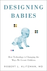 Designing Babies: How Technology Is Changing the Ways We Create Children Cover Image