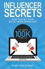 Influencer Secrets: How to Build Your Social Media Brand Fast Cover Image
