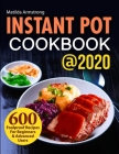Instant Pot Cookbook @2020: 600 Foolproof Recipes For Beginners and Advanced Users Cover Image