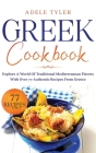 Greek Cookbook: Explore A World Of Traditional Mediterranean Flavors With Over 77 Authentic Recipes From Greece Cover Image