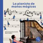 Alicia de Larrocha: La pianista de manos mágicas (Nuestros Ilustres) Cover Image