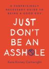 Just Don't Be an Asshole: A Surprisingly Necessary Guide to Being a Good Guy Cover Image