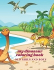 my dinosaur coloring book: For Boys Age 5-14 & Teens Childrens Books Animals 5-7 Or 8-14 Year Old Girls and boys Kids Thanksgiving Variety Pack P Cover Image