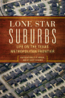 Lone Star Suburbs: Life on the Texas Metropolitan Frontier Cover Image