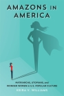 Amazons in America: Matriarchs, Utopians, and Wonder Women in U.S. Popular Culture Cover Image