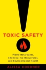 Toxic Safety: Flame Retardants, Chemical Controversies, and Environmental Health Cover Image