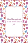 To catch a husband is an art; to hold him is a job: This Notebook is A Perfect Watercolor Floral Cover To catch a husband Wife Valentines Day Gifts Hu Cover Image