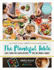 The Plantiful Table: Easy, From-the-Earth Recipes for the Whole Family Cover Image