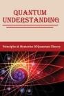 Quantum Understanding: Principles & Mysteries Of Quantum Theory: Quantum Void Cover Image