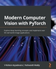Modern Computer Vision with PyTorch: Explore deep learning concepts and implement over 50 real-world image applications Cover Image